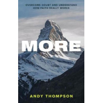 MORE: Overcome Doubt and Understand How Faith Really Works by Andy Thompson, 9780991538881