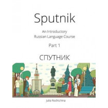 Sputnik: An Introductory Russian Language Course, Part I by Julia Rochtchina, 9780993913907