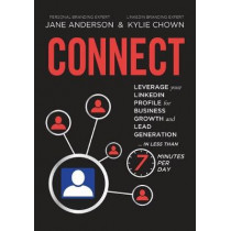 Connect: Leverage Your Linkedin Profile for Business Growth and Lead Generation in Less Than 7 Minutes Per Day by Jane E Anderson, 9780994267818