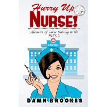 Hurry Up Nurse: Memoirs of Nurse Training in the 1970s by Dawn Brookes, 9780995556102