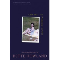 Calm Sea and Prosperous Voyage: The Selected Stories of Bette Howland by Bette Howland, 9780998267555