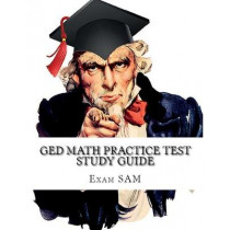 GED Math Practice Test Study Guide: 250 GED Math Questions with Step-by-Step Solutions by Exam Sam, 9780999808702