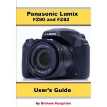 Panasonic Lumix FZ80 and FZ82 User's Guide by Graham Houghton, 9781093357158