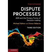 Dispute Processes: ADR and the Primary Forms of Decision-making by Michael Palmer, 9781107687578