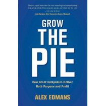 Grow the Pie: How Great Companies Deliver Both Purpose and Profit by Alex Edmans, 9781108494854