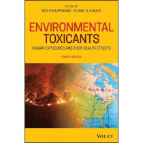 Environmental Toxicants: Human Exposures and Their Health Effects by Morton Lippmann, 9781119438809