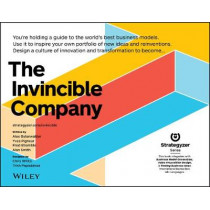 The Invincible Company: Business Model Strategies From the World's Best Products, Services, and Organizations by Alexander Osterwalder, 9781119523963