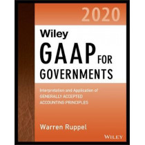 Wiley GAAP for Governments 2020: Interpretation and Application of Generally Accepted Accounting Principles for State and Local Governments by Warren Ruppel, 9781119596066