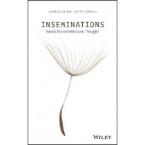Inseminations: Seeds for Architectural Thought by Juhani Pallasmaa, 9781119622185