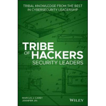Tribe of Hackers Security Leaders: Tribal Knowledge from the best in Cybersecurity Leadership by Marcus J. Carey, 9781119643777