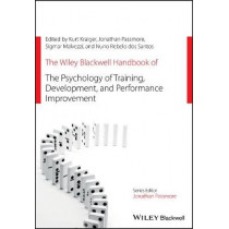 The Wiley Blackwell Handbook of the Psychology of Training, Development, and Performance Improvement by Kurt Kraiger, 9781119673668