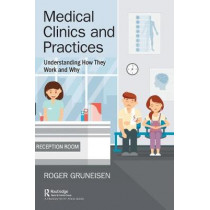 Medical Clinics and Practices: Understanding How They Work and Why by Roger Gruneisen, 9781138341425