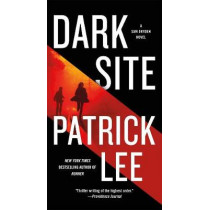 Dark Site: A Sam Dryden Novel by Patrick Lee, 9781250030801