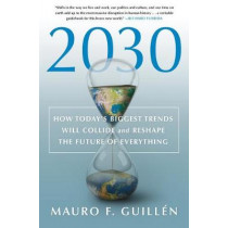 2030: How Today's Biggest Trends Will Collide and Reshape the Future of Everything by Mauro F Guillen, 9781250268174