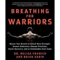 Breathing for Warriors: Master Your Breath to Unlock More Strength, Greater Endurance, Sharper Precision, Faster Recovery, and an Unshakable Inner Game by Belisa Vranich, 9781250308221