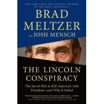 The Lincoln Conspiracy: The Secret Plot to Kill America's 16th President--And Why It Failed by Brad Meltzer, 9781250317476
