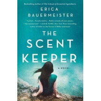 The Scent Keeper: A Novel by Erica Bauermeister, 9781250622624