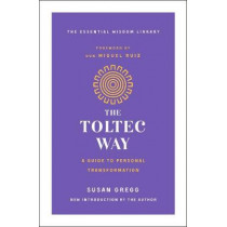 The Toltec Way: A Guide to Personal Transformation by Susan Gregg, 9781250623461