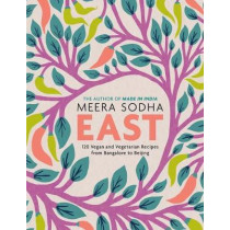 East: 120 Vegan and Vegetarian Recipes from Bangalore to Beijing [american Measurements] by Sodha, Meera, 9781250750730