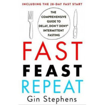 Fast. Feast. Repeat.: The Comprehensive Guide to Delay, Don't Deny(r) Intermittent Fasting--Including the 28-Day Fast Start by Gin Stephens, 9781250757623