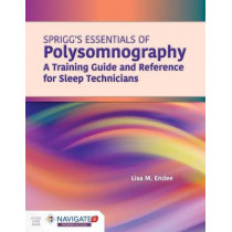 Spriggs's Essentials Of Polysomnography: A Training Guide And Reference For Sleep Technicians by Lisa M Endee, 9781284172218