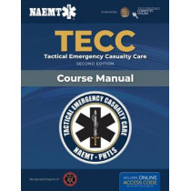 TECC: Tactical Emergency Casualty Care by National Association of Emergency Medical Technicians (NAEMT), 9781284483871