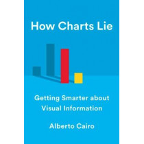 How Charts Lie: Getting Smarter about Visual Information by Alberto Cairo, 9781324001560