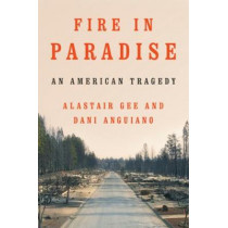 Fire in Paradise: An American Tragedy by Alastair Gee, 9781324005148