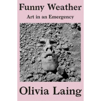 Funny Weather: Art in an Emergency by Olivia Laing, 9781324005704