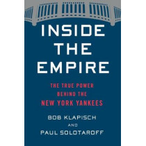 Inside the Empire: The True Power Behind the New York Yankees by Bob Klapisch, 9781328589354