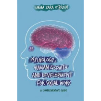 Psychology, Human Growth and Development for Social Work: A Comprehensive Guide by Emma Zara O'Brien, 9781352009651