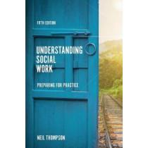 Understanding Social Work: Preparing for Practice by Neil Thompson, 9781352009729