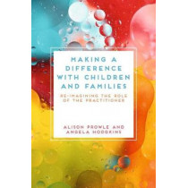 Making a Difference with Children, Young People and Families: Re-imagining the Role of the Practitioner by Alison Prowle, 9781352010169