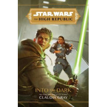 Star Wars the High Republic: Into the Dark by Claudia Gray, 9781368057288