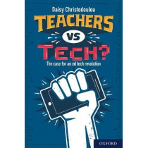 Teachers vs Tech?: The case for an ed tech revolution by Daisy Christodoulou, 9781382004121