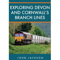 Exploring Devon and Cornwall's Branch Lines by John Jackson, 9781398102392