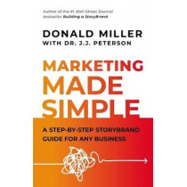 Marketing Made Simple: A Step-by-Step StoryBrand Guide for Any Business by Donald Miller, 9781400203796