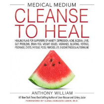 MEDICAL MEDIUM CLEANSE TO HEAL: Healing Plans for Sufferers of Anxiety, Depression, Acne, Eczema, Lyme, Gut Problems, Brain Fog, Weight Issues, Migraines, Bloating, Vertigo, Psoriasis, Cysts, Fatigue, PCOS, Fibroids, UTI, Endometriosis & Autoimmune by