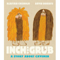 Inch and Grub: A Story About Cavemen by Alastair Chisholm, 9781406362824