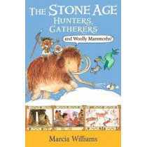 The Stone Age: Hunters, Gatherers and Woolly Mammoths by Marcia Williams, 9781406384017