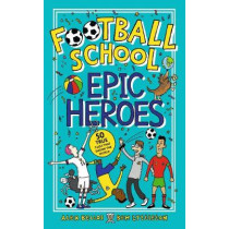 Football School Epic Stories: 50 Incredible and True Football Moments by Alex Bellos, 9781406386653