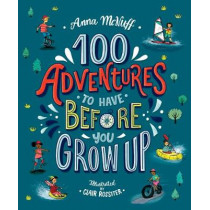100 Adventures to Have Before You Grow Up by Anna McNuff, 9781406388633