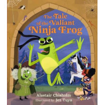 The Tale of the Valiant Ninja Frog by Chisholm, Alastair, 9781406388640
