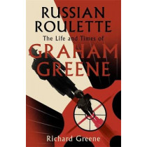Russian Roulette: The Life and Times of Graham Greene by Richard Greene, 9781408703977