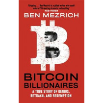 Bitcoin Billionaires: A True Story of Genius, Betrayal and Redemption by Ben Mezrich, 9781408711910