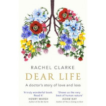 Dear Life: A Doctor's Story of Love and Loss by Rachel Clarke, 9781408712528