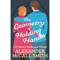 The Geometry of Holding Hands by Alexander McCall Smith, 9781408712795
