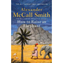 How to Raise an Elephant by Alexander McCall Smith, 9781408712825