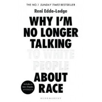 Why I'm No Longer Talking to White People About Race: The Sunday Times Bestseller by Reni Eddo-Lodge, 9781408870587