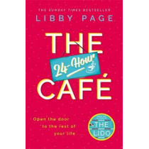 The 24-Hour Cafe: The new uplifting story of friendship, hope and following your dreams from the Sunday Times bestseller by Libby Page, 9781409175247